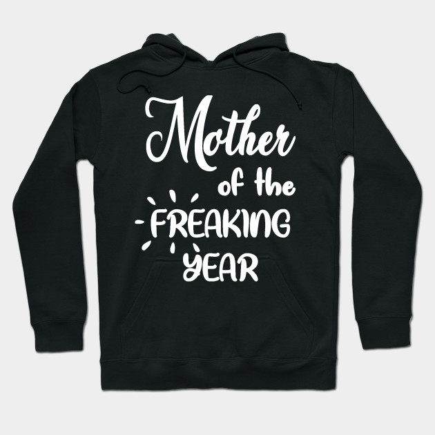 MOther of the Freaking Year Hoodie