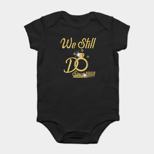 ab129804 We Still Do Since 30th Funny For Married In 1988 Wedding Anniversary T-Shirt  Onesie