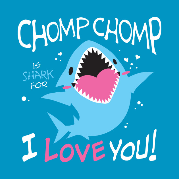Chomp Chomp is Shark for I Love You
