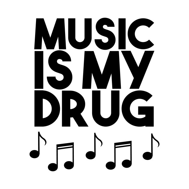 music is my drug - musical notes instruments - music