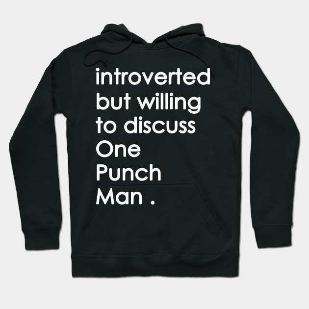 Introverted But Willing To Discuss one punch man Hoodie
