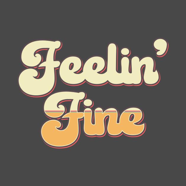 1641d877691 Feelin' Fine 1970s Vintage Retro - Feeling Fine - T-Shirt | TeePublic