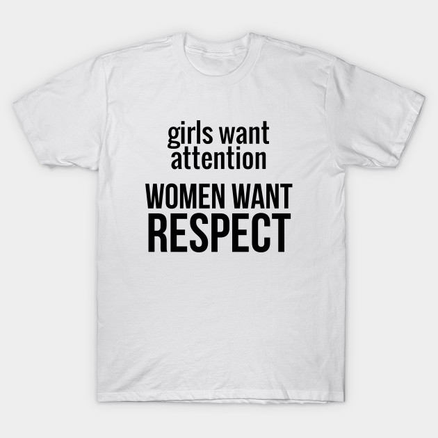 f8b4abf24 Women Want Respect - Women - T-Shirt | TeePublic