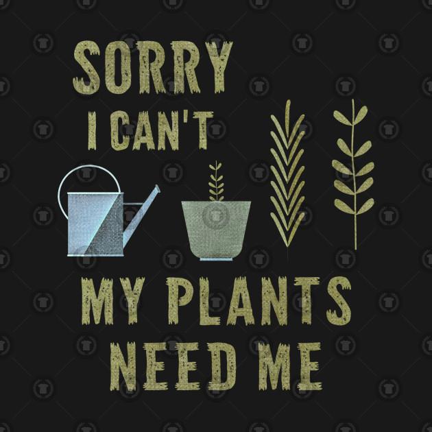 My plants need me garden slogan spring