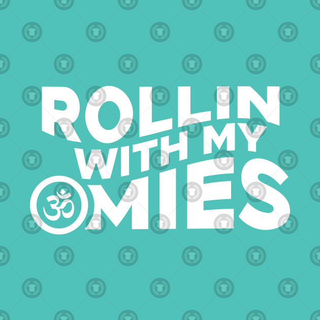 Rollin With My Omies Funny Meditation