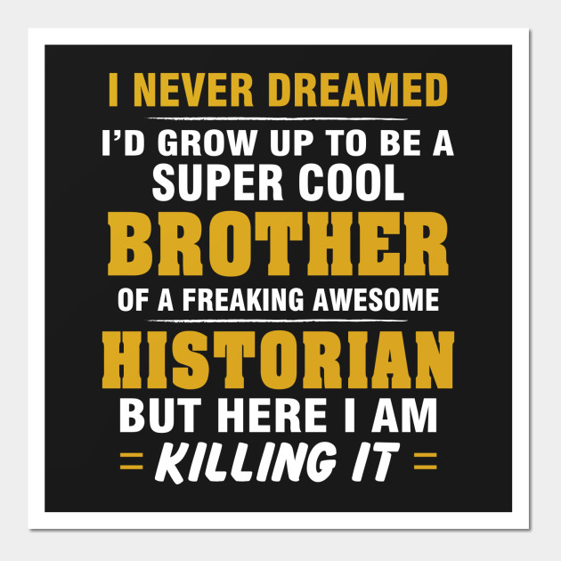 HISTORIAN Brother – Cool Brother Of Freaking Awesome HISTORIAN ...