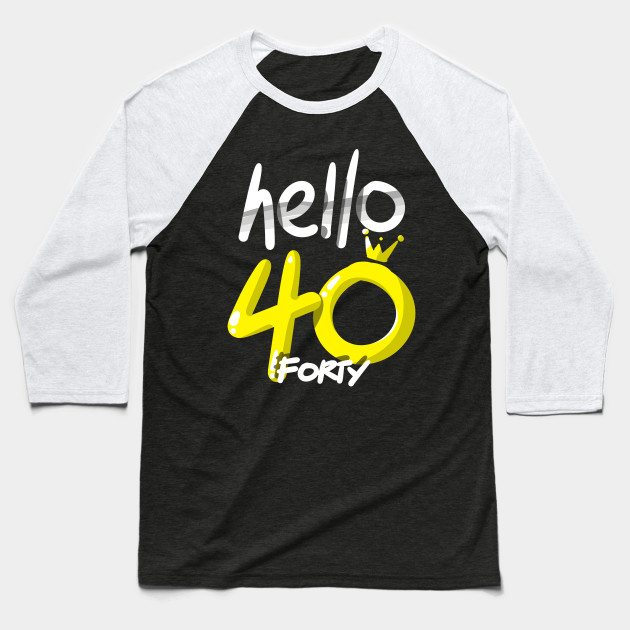 Hello Forty Birthday Shirt 40th Bday Gift Tee