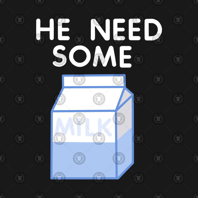 He Need Some Milk (White Text for Dark shirts) Vine Design