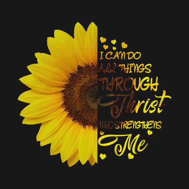 I Can Do All Things Through Christ Strengthens Me Sunflower
