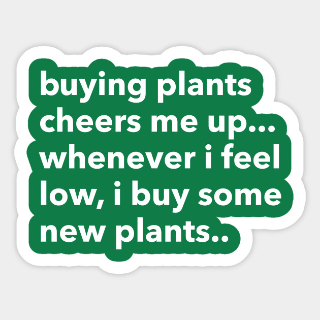 buying plants cheers me up...