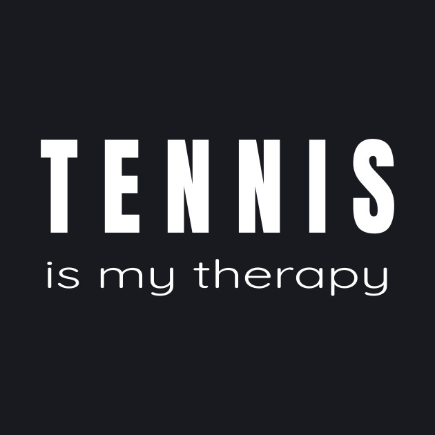 Tennis is my Therapy - Tennis Players Tshirts and Gifts