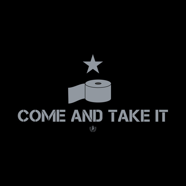 Come and take it! (toilet paper)