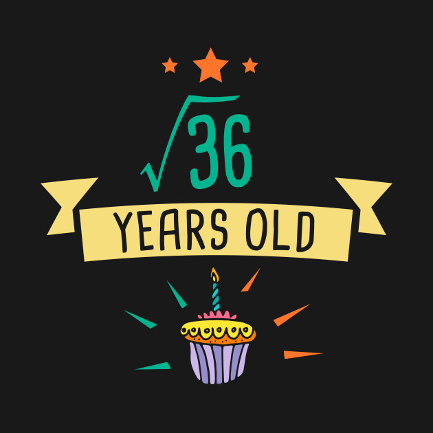 Square Root Of 36 6 Years Old Birthday