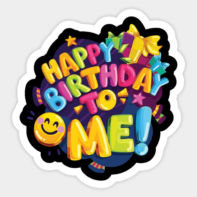 Happy Birthday To Me Party T Shirt For Kids Adults Sticker