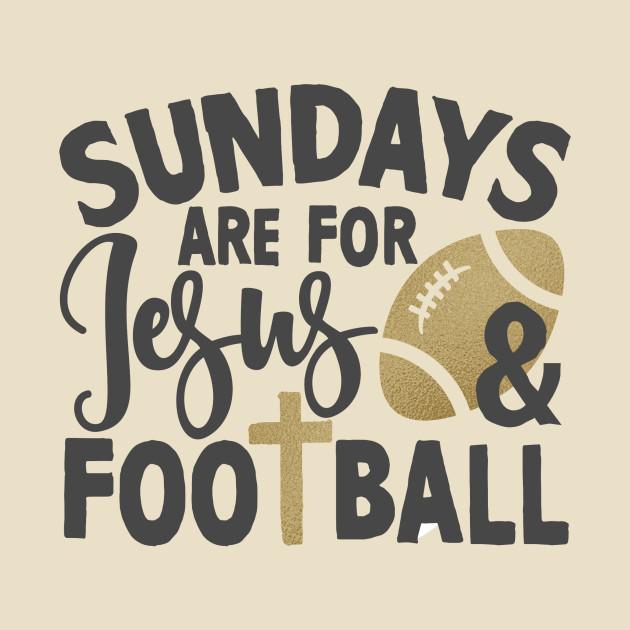 Sunday Are For Jesus Football Jesus Christ T Shirt Teepublic