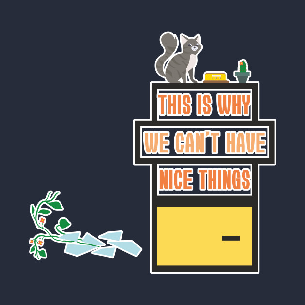94850a0fa ... This Is Why We Can't Have Nice Things Shirt Catshirt Cats Kitten  Animals Gift