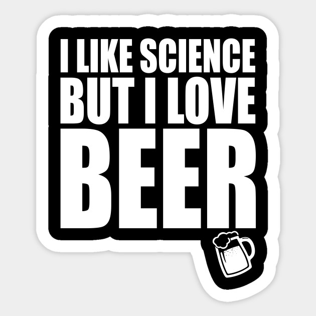 I like science but I love BEER college quotes funny t-shirt