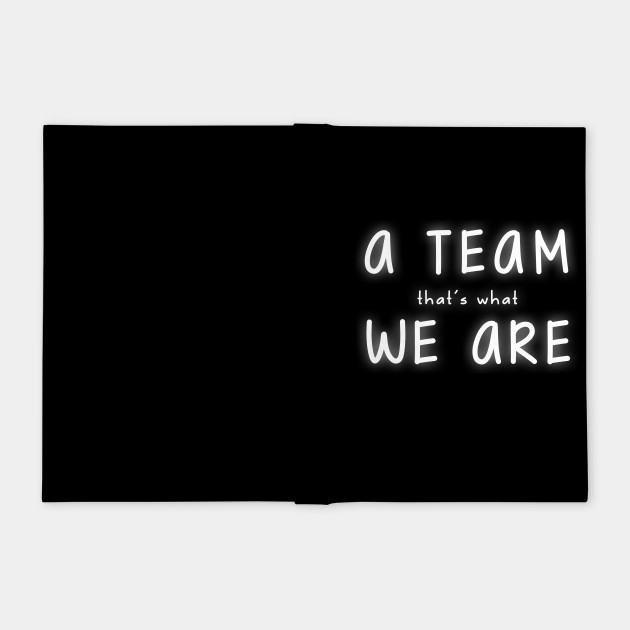 A Team We Are