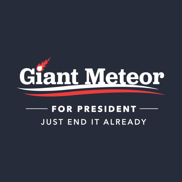 Giant Meteor For President 2016 T-Shirt