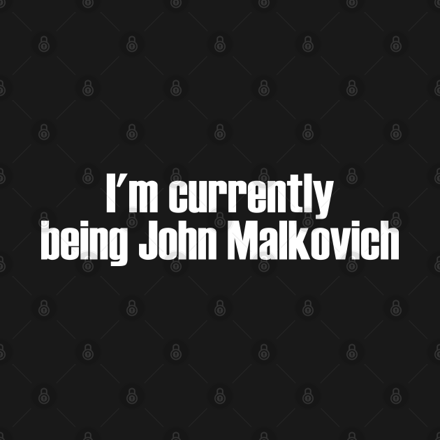 I'm Currently Being John Malkovich