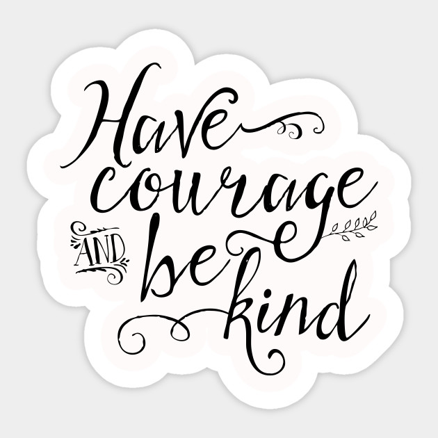 Have courage and be kind inspirational sticker teepublic