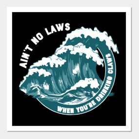 Aint No Laws When Youre Drinking Claws Posters and Art