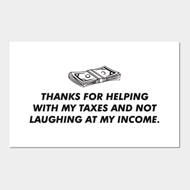 Funny Thanks For Helpin With My Taxes And Not Laughing At My Income Tax Day
