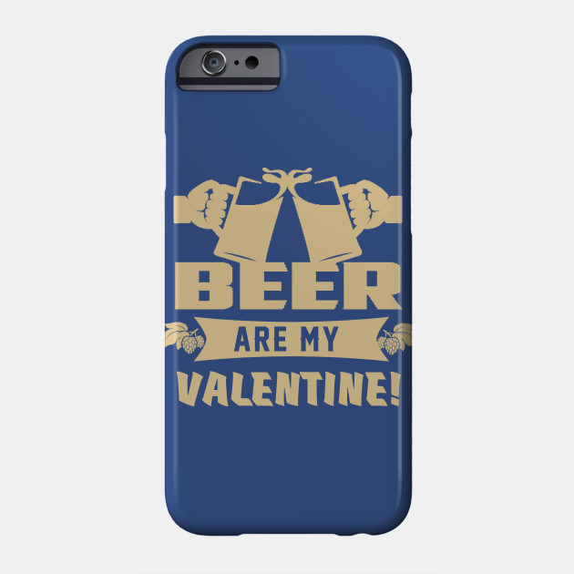 Beer are My Valentine! Phone Case