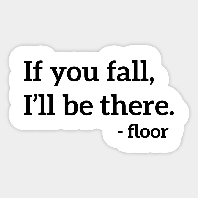 If You Fall I Ll Be There Floor Funny Quote Sticker