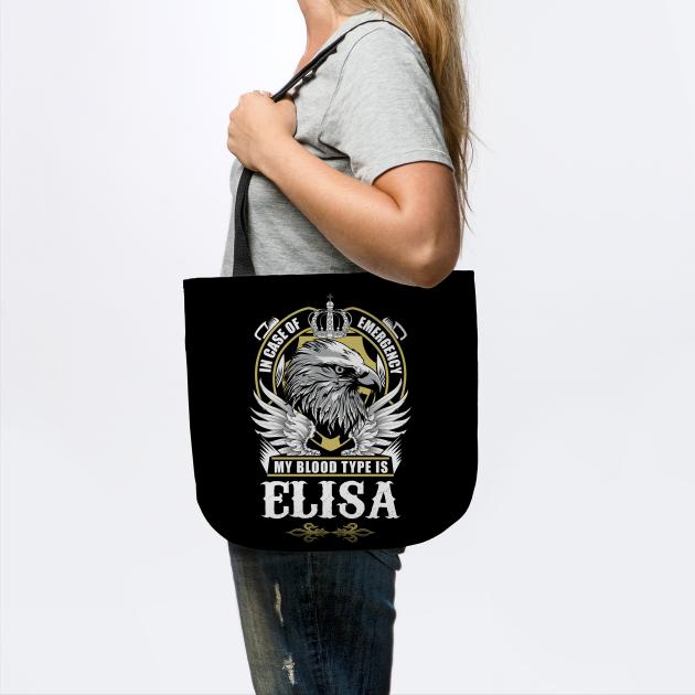 Elisa Name T Shirt - In Case Of Emergency My Blood Type Is Elisa Gift Item