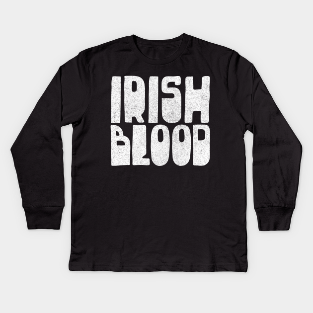 Irish Blood - Original Irish Design - Up The Rebels!