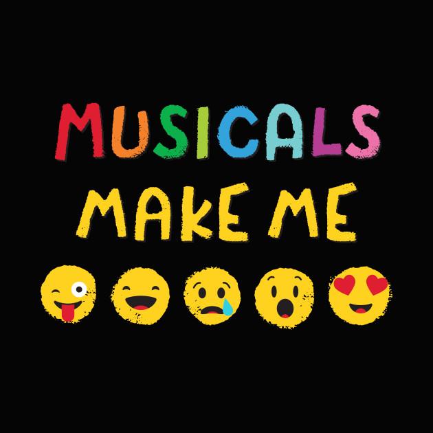 Musicals Make Me...
