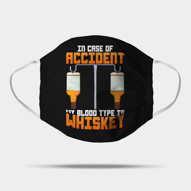 In Case Of Accident My Blood Type Is Whiskey