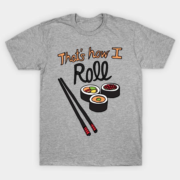 2ea72a76b That's How I Roll - Sushi - T-Shirt | TeePublic
