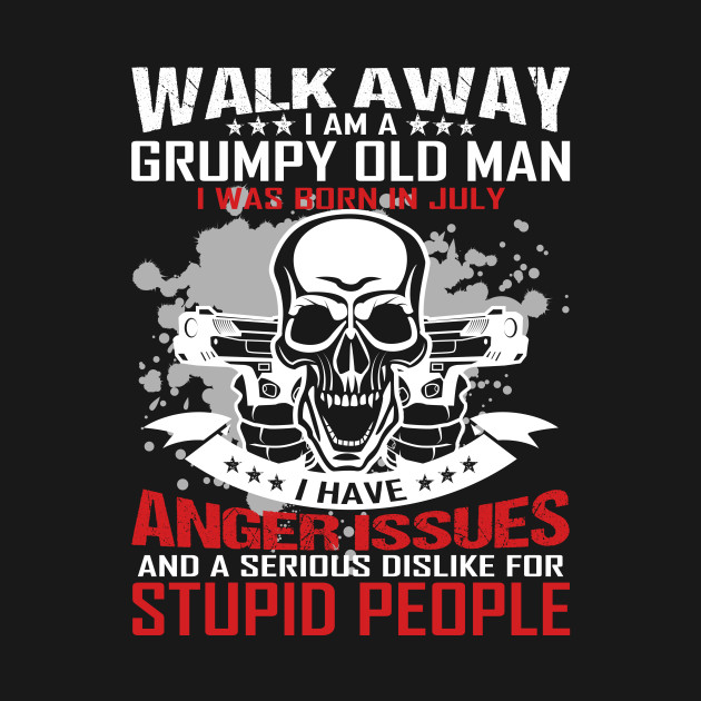 ac032e1b I Am A Grumpy Old Man I Was Born In July - Grumpy - T-Shirt | TeePublic