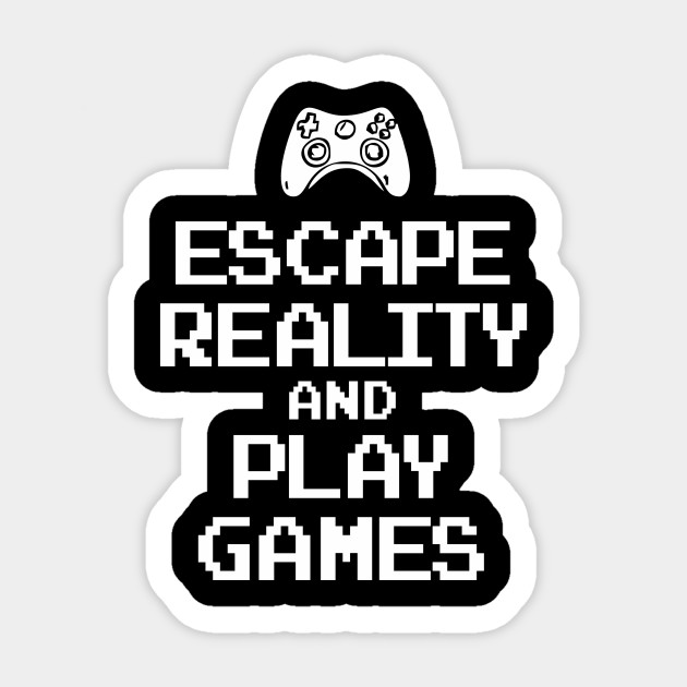ff29c972e99e Escape Reality And Play Video games - Gamer - Sticker