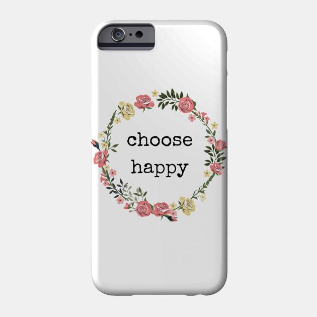 Choose Happy Quote Print Choose Happy Phone Case Teepublic