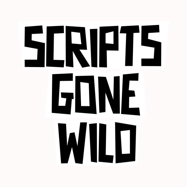 Scripts Gone Wild