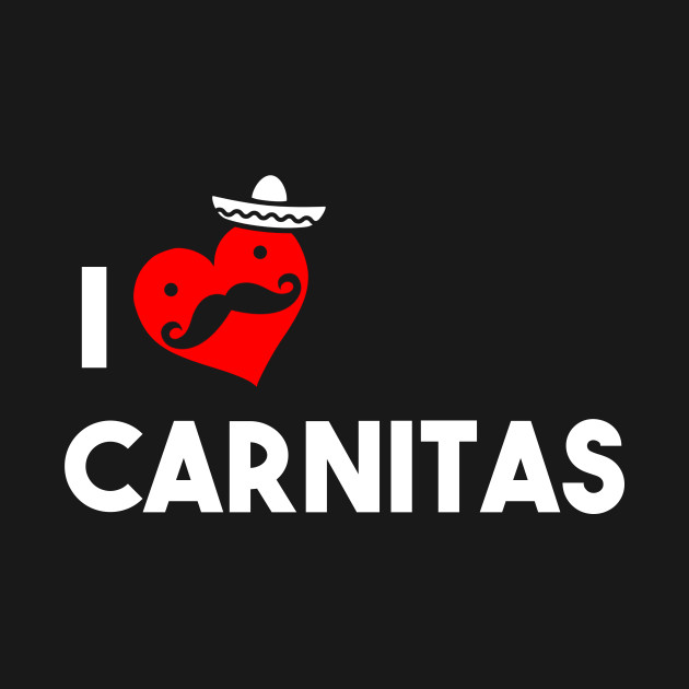 I Love Carnitas Mexican T Shirt Teepublic