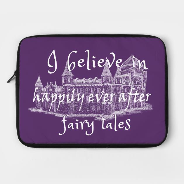 I Believe In Happy Fairy Tales