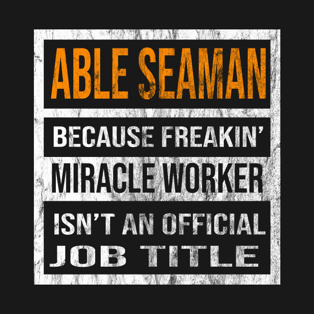Able Seaman Because Freakin Miracle Worker Is Not An Official Job Title