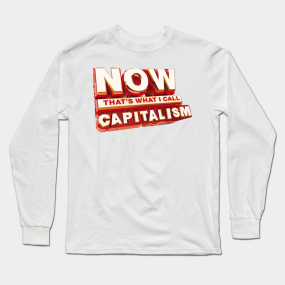 ec18cb7ae Now that's What I Call Capitalism! Long Sleeve T-Shirt