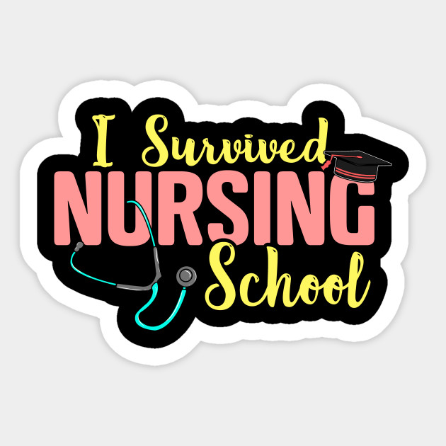 Cute I Survived Nursing School Rn Nurse Graduation I Survived Nursing School Sticker Teepublic