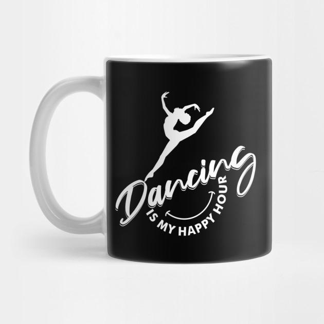 Dancing is my Happy Hour Motivational Shirt for Women