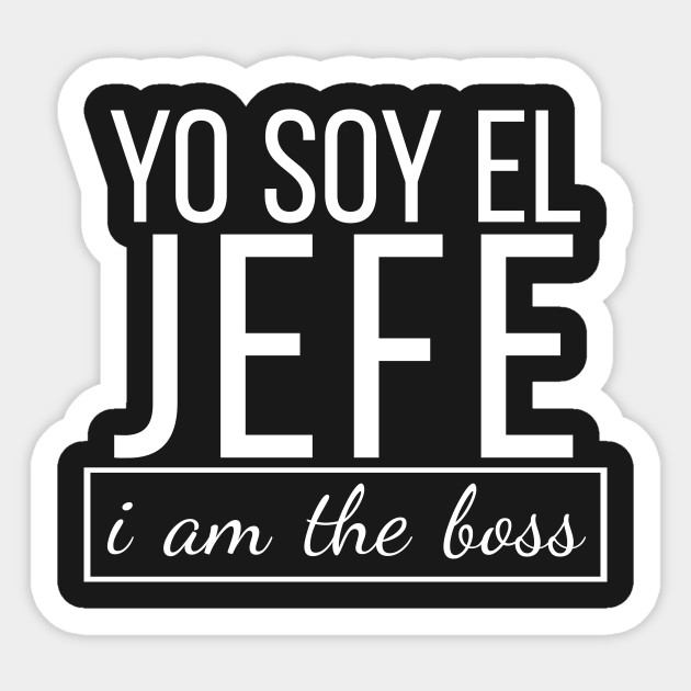 a3a19e58 Spanish I am The Boss, Yo Soy El Jefe Funny Bosses T-shirt - Spanish ...