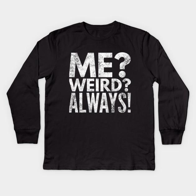 0e616f79 Me? Weird? Always! Sarcastic Funny T Shirt - Me Weird Always - Kids ...