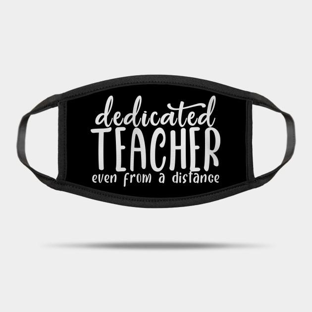 Dedicated Teacher Even From A Distance Dedicated Teacher Even From A Distance Mask Teepublic Uk