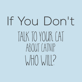 If You Don't Talk to Your Cat About Catnip Who Will?