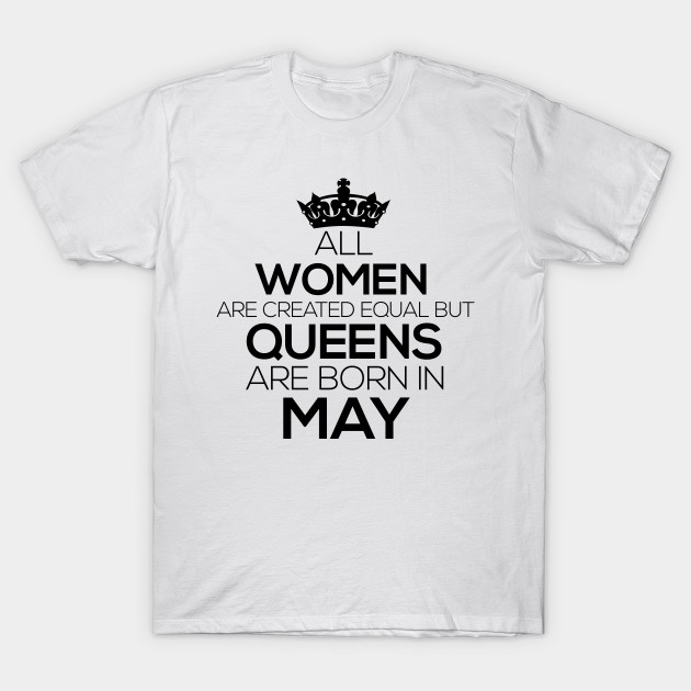 c6ebf079 All Women Created Equal Queens are Born May Tees - Queens Are Born ...