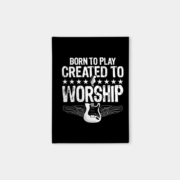 born to play created to worship christian guitar player faith